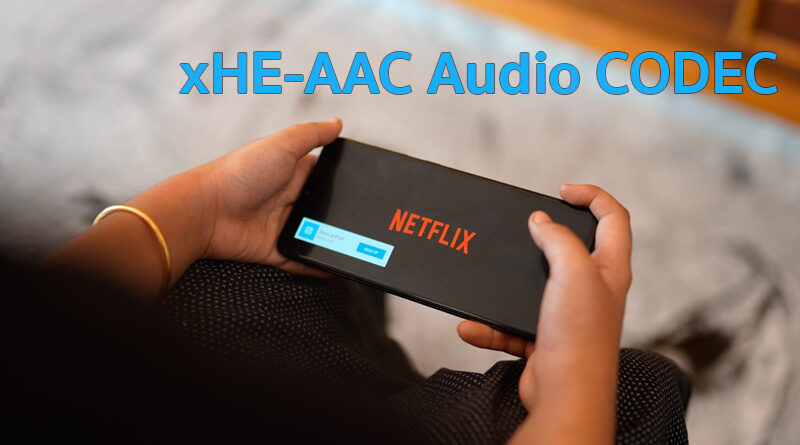 What is xHE-AAC audio codec for Netflix
