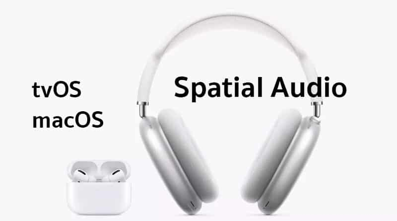 Apple said tvOS and macOS will get Spatial Audio support for AirPods Pro and AirPods Max